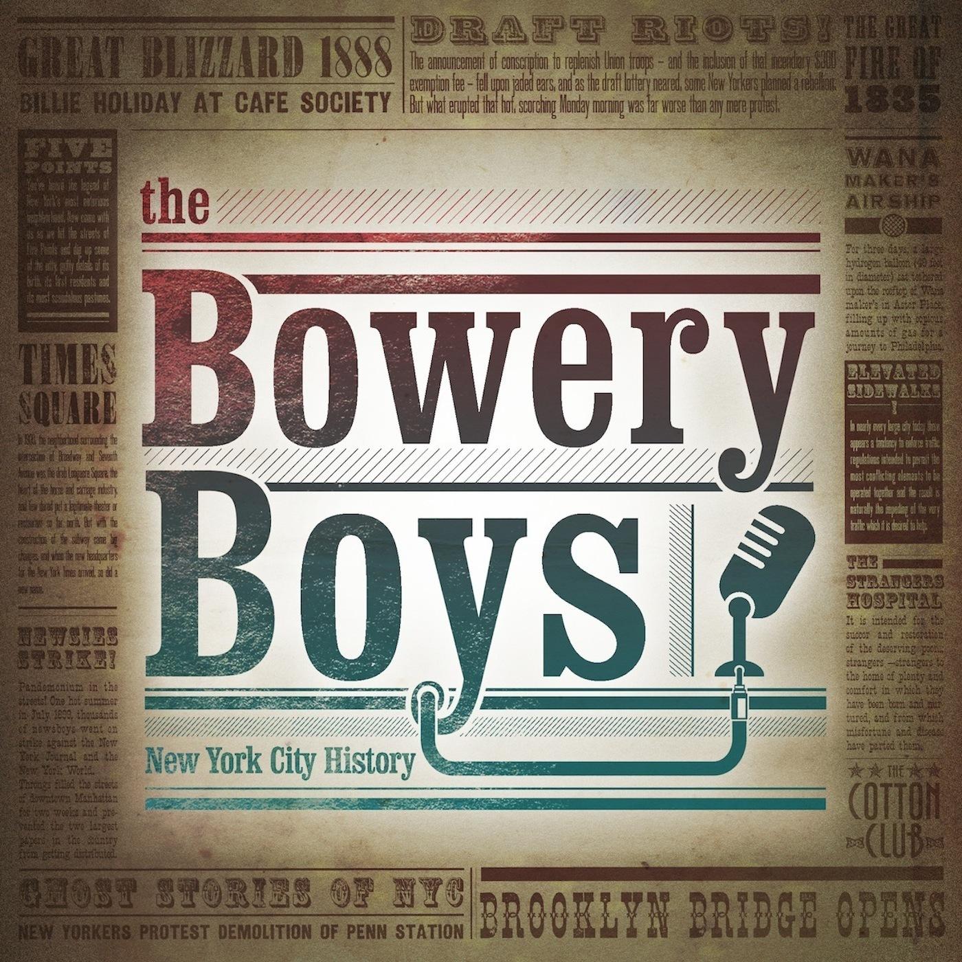The Bowery Boys New York City History • History Podcasts