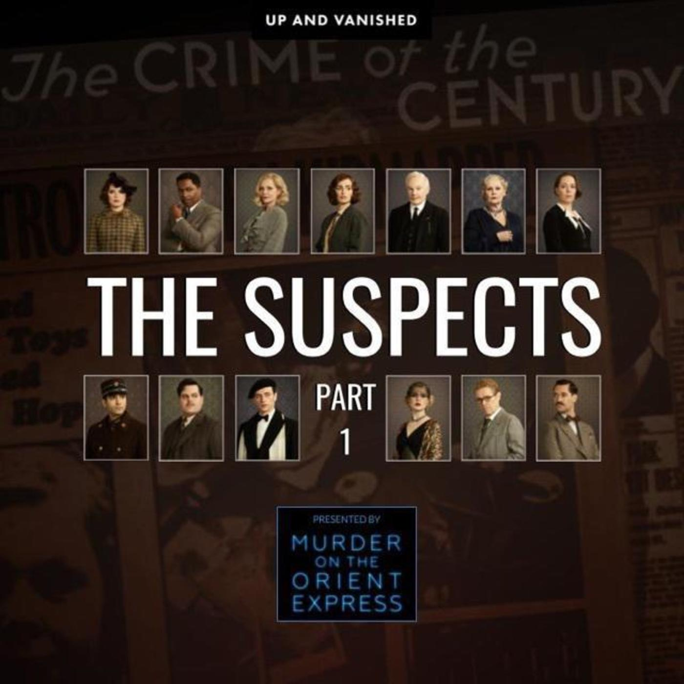 S E : The Suspects : Part 1 - Presented by Up and Vanished and Murder On the Orient Express