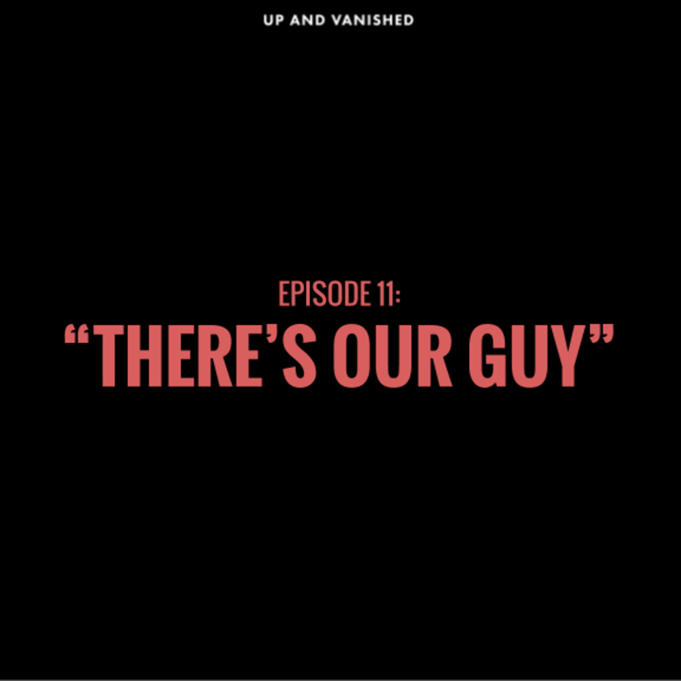 "S1E11: ""There's Our Guy"""
