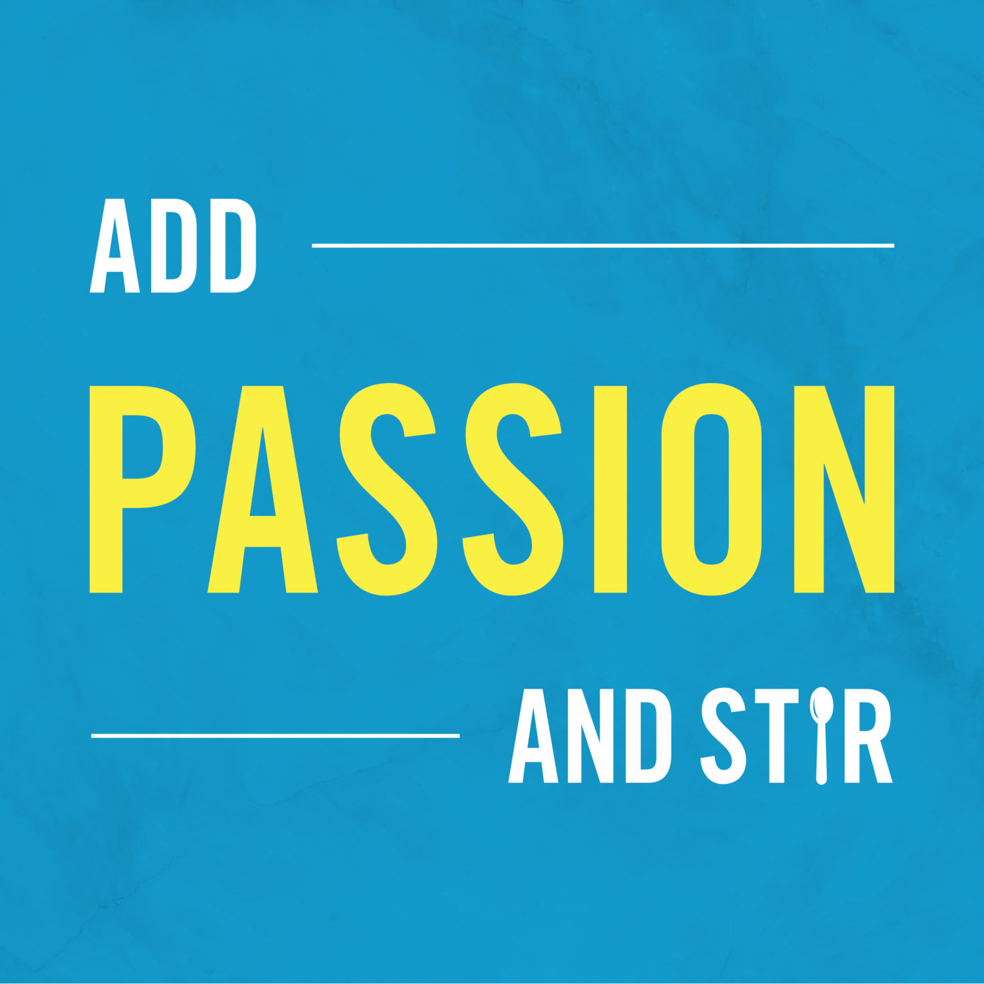 Save Them When They Are Young - Add Passion And Stir (podcast)
