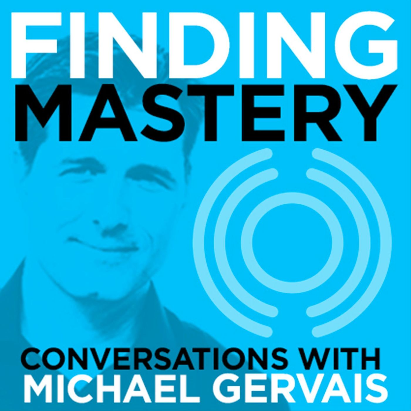 Finding Mastery: Conversations with Michael Gervais