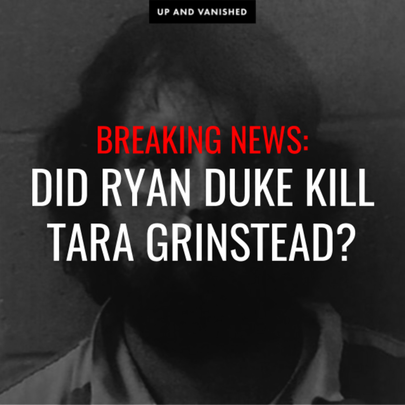 S1E : Did Ryan Duke kill Tara Grinstead?