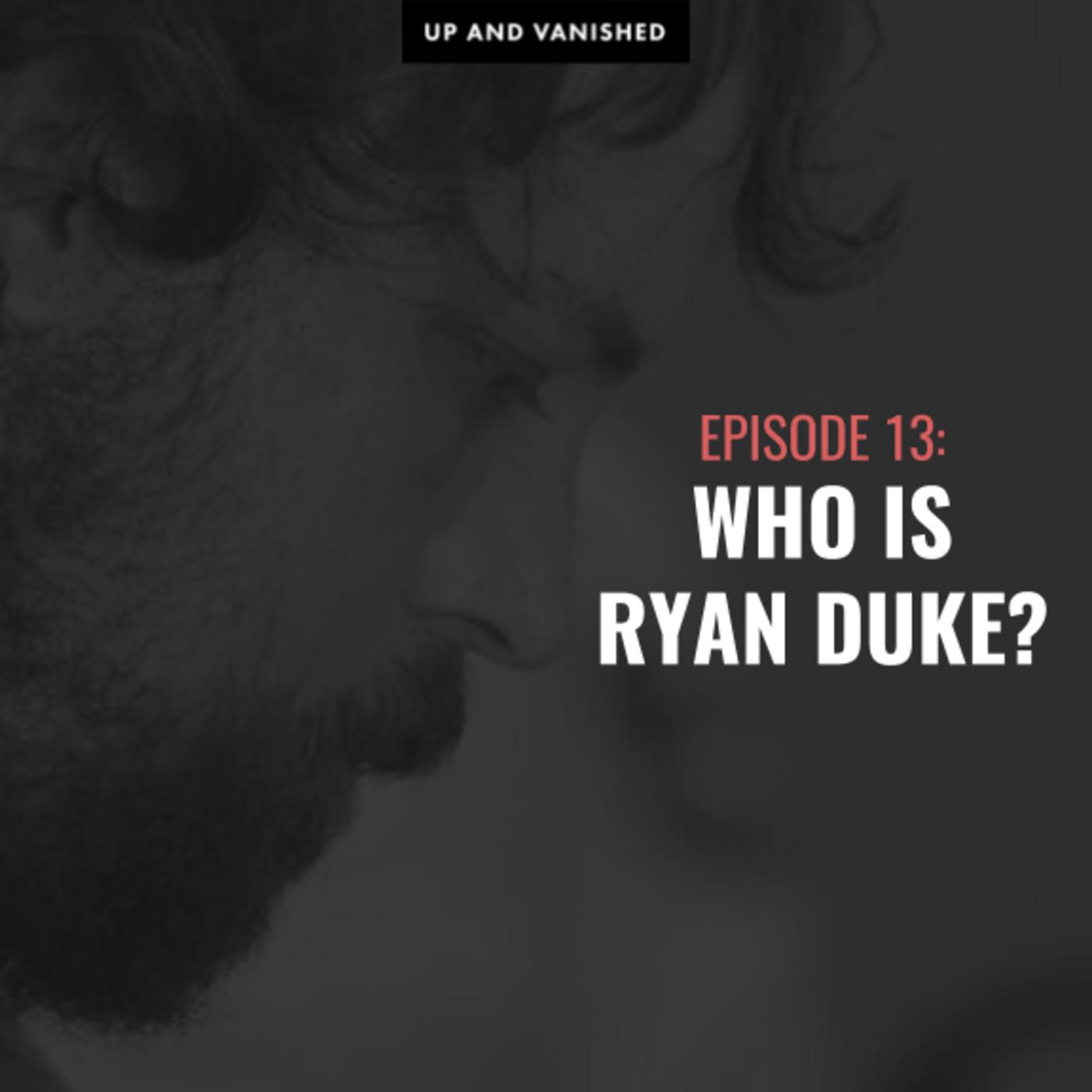 S1E13: Who is Ryan Duke?